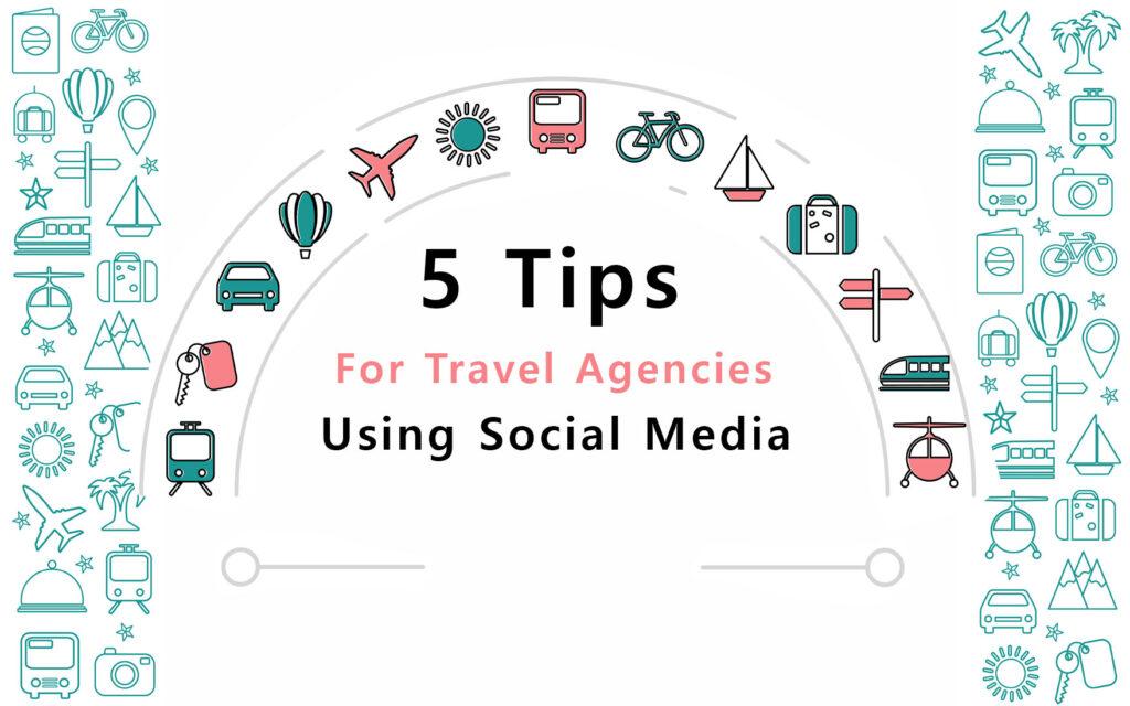 Five Tips For Travel Agencies Using Social Media